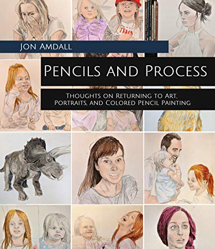 Pencils and Process: Thoughts on Returning to Art, Portraits, and Colored Pencil Painting ()