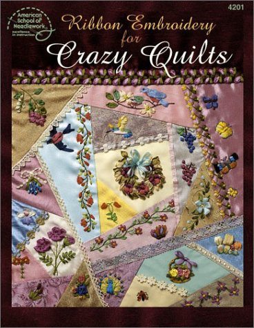 Ribbon Embroidery for Crazy Quilts (American School of Needlework 4201) pdf