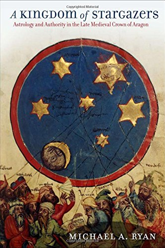 Download A Kingdom of Stargazers: Astrology and Authority in the Late Medieval Crown of Aragon (Frank W. Pierce Memorial Lectureship and Conference) pdf