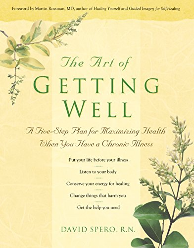 The Art of Getting Well: A Five-Step Plan for Maximizing Health and Well-Being when You Have a Chronic Illness