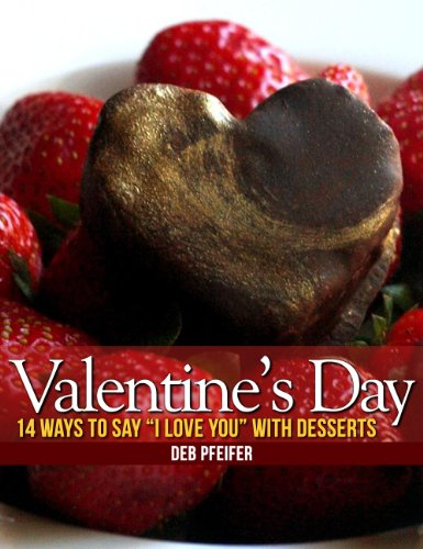 "Valentine's Day: 14 Ways to Say ""I Love You"" with Desserts by [Pfeifer, Deb]"