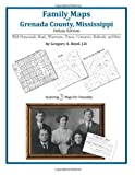 Family Maps of Grenada County, Mississippi, Deluxe Edition : With Homesteads, Roads, Waterways, Towns, Cemeteries, Railroads, and More, Boyd, Gregory A., 1420312812