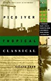 Tropical Classical, Pico Iyer, 0679776109