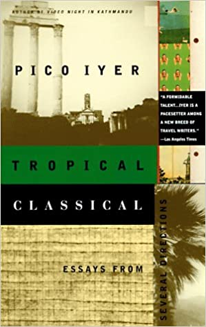 Tropical Classical: Essays from Several Directions: Pico Iyer ...