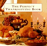 The Perfect Thanksgiving Book: Delicious Recipes for a Fabulous Family Feast