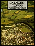 Six English Towns, Alec Clifton-Taylor, 0563204907