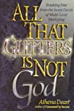 All That Glitters Is Not God : Breaking Free from the Sweet Deceit of Multi-Level Marketing