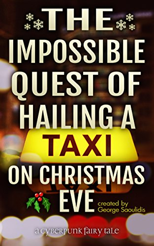 The Impossible Quest Of Hailing A Taxi On Christmas Eve (Cyberpunk Fairy Tales Book 1) by [Saoulidis, George]