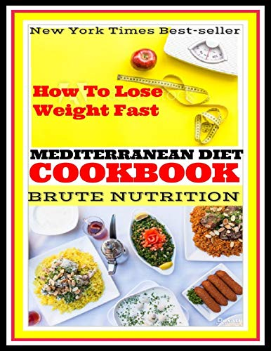 Mediterranean Diet Cookbook: Low Carbohydrates Diet Planner: Mediterranean Diet For Beginners Recipes: How To Lose Weight Fast With 100+ Easy Low-Carb Recipes by BRUTE NUTRITION