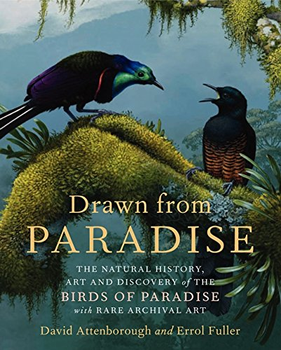 - Drawn From Paradise: The Discovery, Art and Natural History of the Birds of Paradise