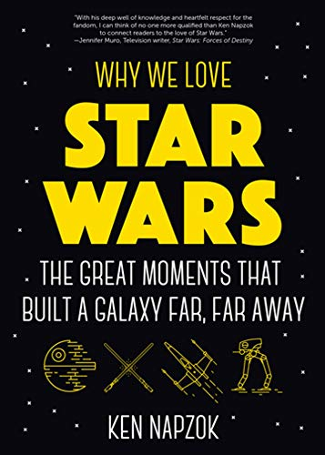 Why We Love Star Wars: The Great Moments That Built A Galaxy Far, Far ()