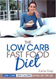 The Low Carb Fast Food Diet, Carla Gray, 0975553402