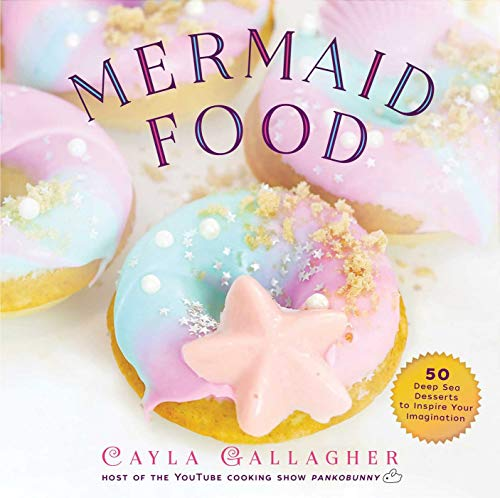 Mermaid Food: 50 Deep Sea Desserts to Inspire Your Imagination (Whimsical Treats) (Nautical Sale For Dishes)