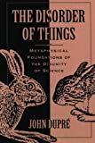 The Disorder of Things: Metaphysical Foundations of the Disunity of Science