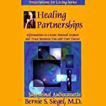 Healing Partnerships: Affirmations to Create Mutual Respect and Trust Between You and Your Doctor | Bernie S. Siegel