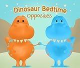Dinosaur Bedtime: Opposites [Dinosaur Books for Kids 3-6]