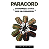 Paracord: The Ultimate Paracord Projects For Beginners - How To Make Bracelets, Dog Leashes And Crafting Survival Kits (Survival Guide, Bracelet And Survival Kit, Prepper's Survival)