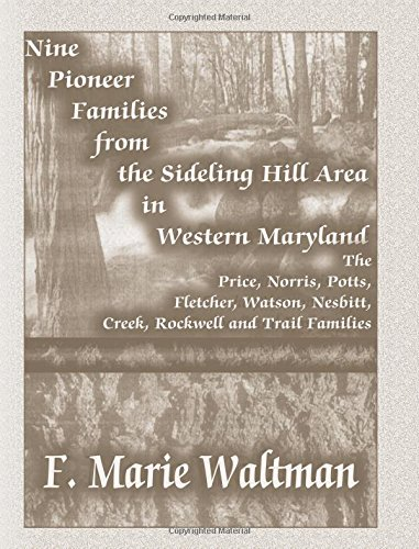 Nine Pioneer Families From The Sideling Hill Area In Western Maryland: The Price, Norris, Potts, Fletcher, Watson, Nesbitt, Creek, Rockwell And Trail Families