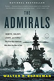 The Admirals: Nimitz, Halsey, Leahy, and King--The Five-Star Admirals Who Won the War at Sea by [Borneman, Walter R.]