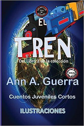 El Tren: Cuento No.14 del Libro 2 de los MIL y un DIAS (Libro 2- Los MIL y un DIAS) (Volume 14) (Spanish Edition): Ms. Ann A. Guerra, Mr. Daniel Guerra: ...