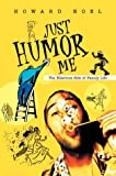 Just Humor Me, Howard Noel, 0595658210