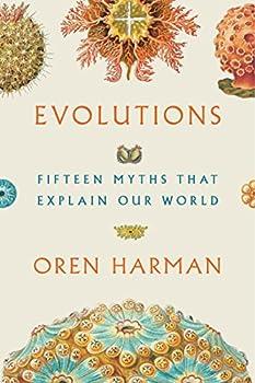 Evolutions: Fifteen Myths That Explain Our World by Owen Harman