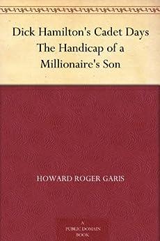 Dick Hamilton's Cadet Days The Handicap of a Millionaire's Son by [Garis, Howard Roger]
