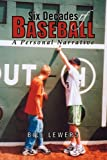 Six Decades of Baseball, Bill Lewers, 144156344X