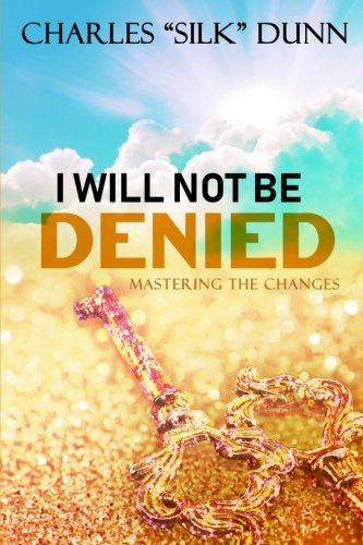 I Will Not Be Denied: Mastering The Changes