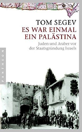 Es war einmal ein Palästina: Juden und Araber vor der Staatsgründung Israels