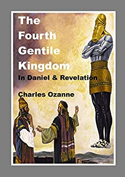 The Fourth Gentile Kingdom: In Daniel and Revelation by [Ozanne, Charles]