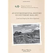 An Environmental History of Southern Malawi: Land and People of the Shire Highlands