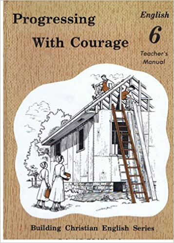 Progressing with Courage : English 6 Teacher's Manual: Rod and ...