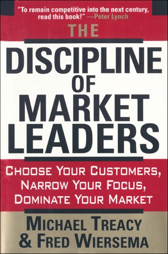The Discipline Of Market Leaders by Michael Treacy and Fred Wiersema