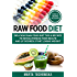 Raw Food Diet: Delicious Raw Food Diet Tips & Recipes to Revolutionize Your Health and (if desired) Start Losing Weight (Weight Loss, Clean Eating, Alkaline Diet Book 1)