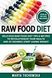 Raw Food Diet: Delicious Raw Food Diet Tips & Recipes to Revolutionize...