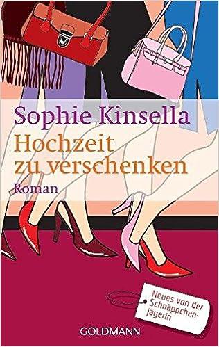 Hochzeit Zu Verschenken: Ein Shopaholic Roman 3 Schnäppchenjägerin Rebecca  Bloomwood, Band 3: Amazon.de: Sophie Kinsella, Marieke Heimburger: Bücher
