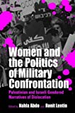 img - for Women and the Politics of Military Confrontation: Palestinian and Israeli Gendered Narratives of Dislocation book / textbook / text book