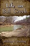Life on Bull Creek, William V. Harding, 160836576X