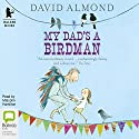 My Dad's a Birdman Audiobook by David Almond Narrated by Malcolm Hamilton