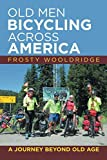 Old Men Bicycling Across America: A Journey Beyond Old Age