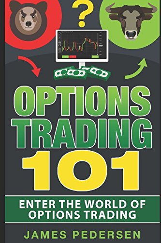 Options Trading 101: Enter the world of options trading (Options trading for beginners,Strategies,Money, trading and investing)