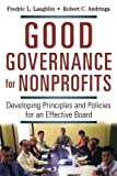 Good Governance for Nonprofits: Developing Principles and Policies for an Effective Board