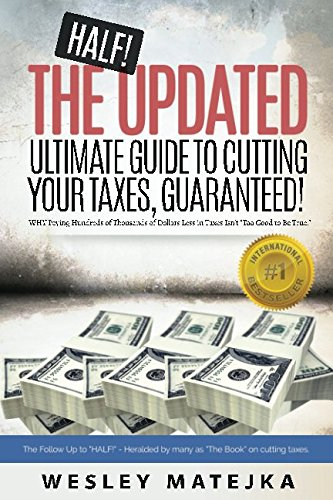 """Download The Updated Ultimate Guide to CUTTING YOUR TAXES, Guaranteed!: Why Paying Hundreds of Thousands of Dollars Less in Taxes Isn't """"Too Good To Be True."""" ebook"""
