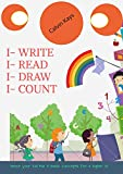 I-Write I-Read I-Draw I-Count: Teach your kid the 4 basic concepts for a higher IQ-Preschool workbook for writing,reading,counting and drawing.