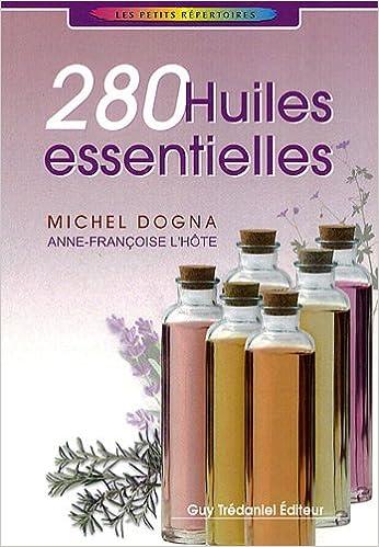 Amazon Fr 280 Huiles Essentielles Michel Dogna Livres