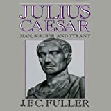 Julius Caesar: Man, Soldier, and Tyrant
