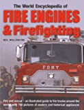 The World Encyclopedia of Fire Engines & Firefighting: Fire and rescue - an illustrated guide to fire trucks around the world, with 700 pictures of modern and historical appliances