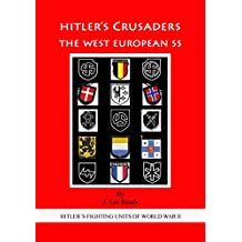 HITLER'S CRUSADERS: The West European SS (HITLER'S FIGHTING SS UNITS OF WORLD WAR II Book 3)
