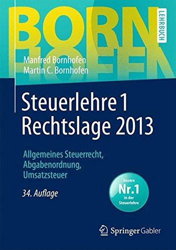 Steuerlehre 1 Rechtslage 2013: Allgemeines Steuerrecht, Abgabenordnung, Umsatzsteuer (Bornhofen Steuerlehre 1 LB)